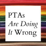 PTAs Are Doing It Wrong