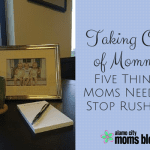 Taking Care of Mommy: Five Things Moms Need to Stop Rushing