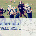 You Might Be A Football Mom…