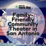 Family-Friendly Community Theater in San Antonio