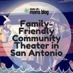 Family-Friendly Community Theater in San Antonio