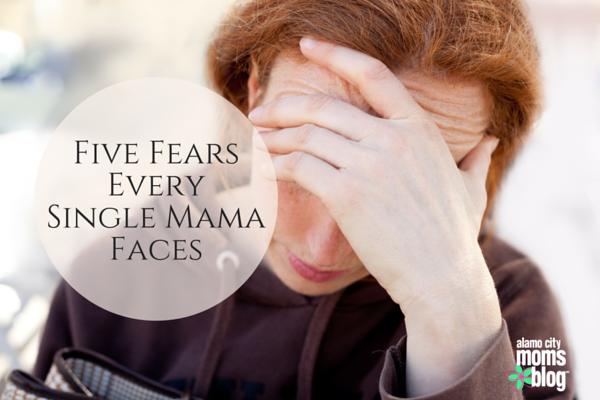 Five Fears Every Single Mama Faces