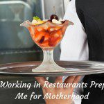 How Working in Restaurants Prepared Me for Motherhood