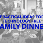 Seven Practical Ideas for a Technology-Free Family Dinner