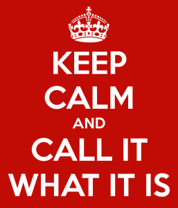 keep-calm-and-call-it-what-it-is