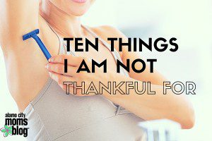 Ten Things I Am NOT Thankful for