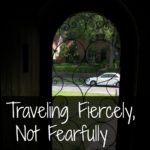 Traveling Fiercely, Not Fearfully