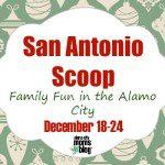 San Antonio Scoop: Family Fun in the Alamo City for December 18–24