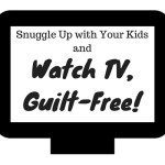 Snuggle Up with Your Kids and Watch TV, Guilt-Free!