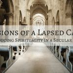Confessions of a Lapsed Catholic: Introducing Spirituality in a Secular World