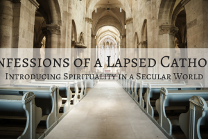 Confessions of a Lapsed Catholic- (1)