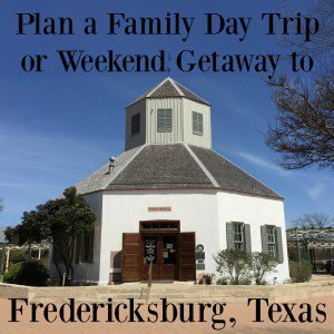 Plan a Family Day Trip or Weekend Getaway to Fredericksburg, Texas | Alamo City Moms Blog