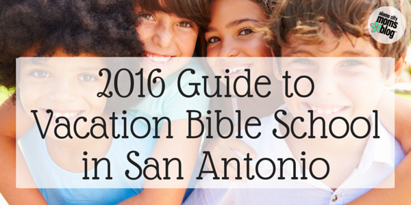 2016 Guide to Vacation Bible School in San Antonio