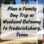 Plan a Family Day Trip or Weekend Getaway to Fredericksburg, Texas