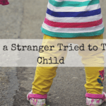 The Day a Stranger Tried to Take My Child