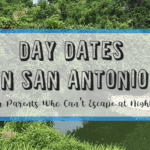 Day Dates Around San Antonio (for Parents Who Can't Escape at Night)