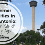 Summer Activities in San Antonio: Fun for Kids of Every Age