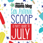 San Antonio Scoop: A Mom's Guide to July