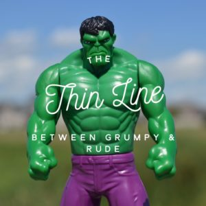 The Thin Line Between Grumpy and Rude