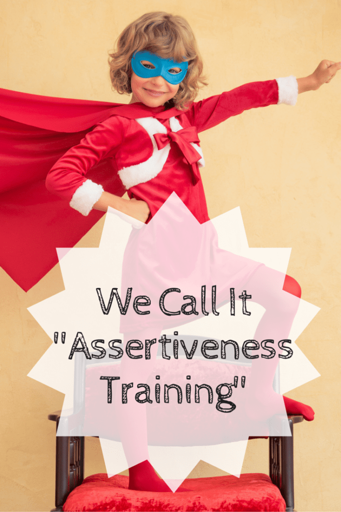 We Call It -Assertiveness Training-
