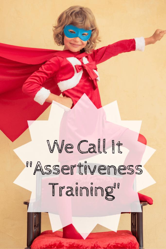 We Call It -Assertiveness Training-