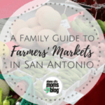 A Family Guide to Farmers' Markets in San Antonio