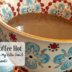 I Like My Coffee Hot (and Other Things My Kids Don't Care About)