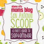 San Antonio Scoop: A Mom's Guide to September