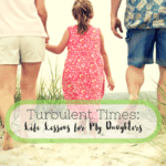Turbulent Times: Life Lessons for My Daughters