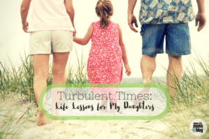 Turbulent Times- Life Lessons for My Daughters