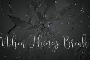 When Things Break
