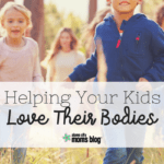 Helping Your Kids Love Their Bodies