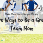 More Than Just Orange Slices: Five Ways to Be a Great Team Mom