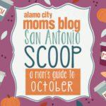 San Antonio Scoop: A Mom's Guide to October