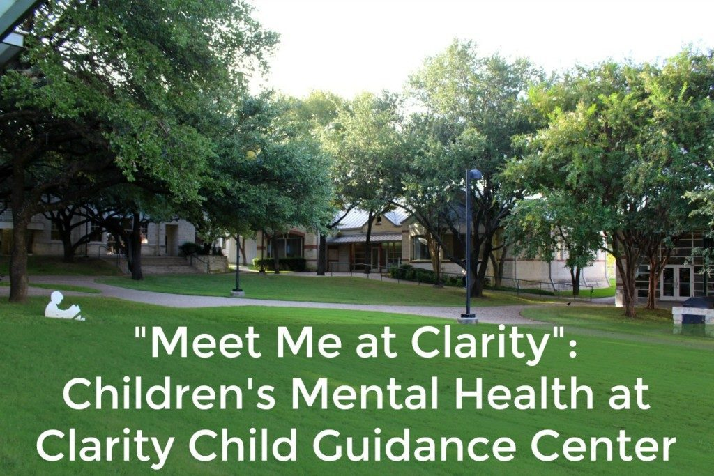 """Meet Me at Clarity"": Children's Mental Health at Clarity Child Guidance Center - children's mental health care in San Antonio 