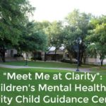"""Meet Me at Clarity"": Children's Mental Health at Clarity Child Guidance Center"