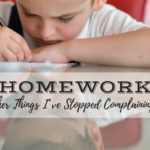 Homework and Other Things I've Stopped Complaining About