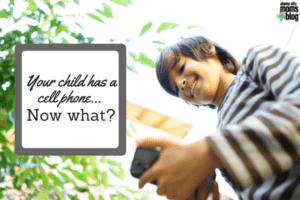 your-child-has-a-cell-phone-now-what
