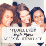Seven People Every Single Mama Needs in Her Village