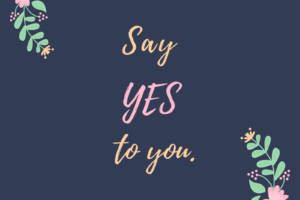 Say yes to you