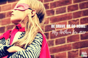 Be Brave or Go Home-