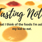 Tasting Notes: What I Think of the Foods I'm Asking My Kid to Eat