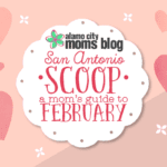 San Antonio Scoop: A Mom's Guide to February