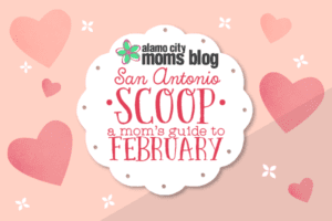San Antonio Scoop: A Mom's Guide to February in San Antonio