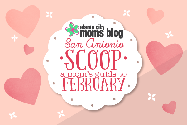 San Antonio Scoop: A Mom's Guide to February in San Antonio