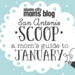 San Antonio Scoop: A Mom's Guide to January