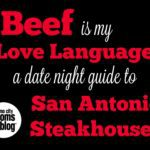 Beef Is My Love Language: A Date Night Guide to San Antonio Steakhouses