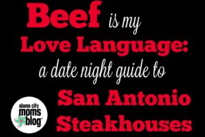 Beef Is My Love Language: A Date Night Guide to San Antonio Steakhouses | Alamo City Moms Blog