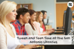 Tween and Teen Time at the San Antonio Libraries