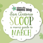 San Antonio Scoop: A Mom's Guide to March Events
